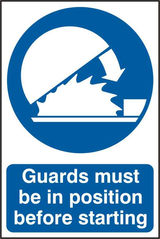 Guards must be in position before starting sign 1mm rigid PVC self adhesive backing 200 x 300mm sign