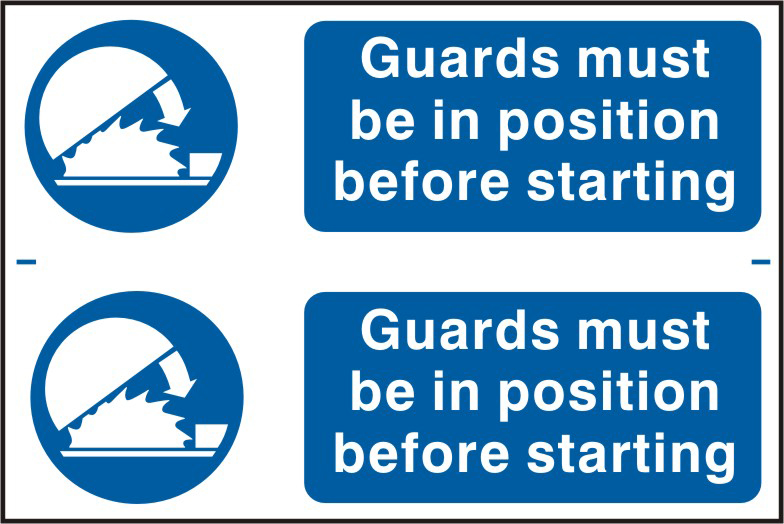 Guards must be in position before starting sign 1mm rigid PVC self adhesive backing 300 x 200mm sign