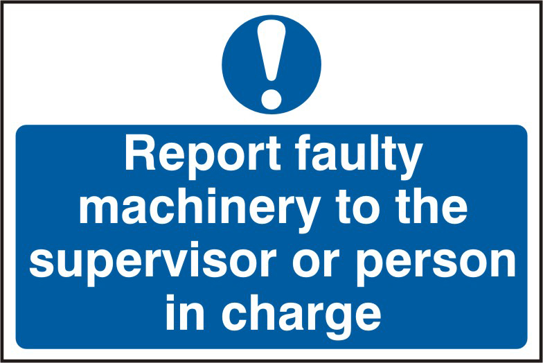 Report fault machinery to the supervisor or person in charge sign 1mm rigid PVC self adhesive backing 300 x 200mm sign
