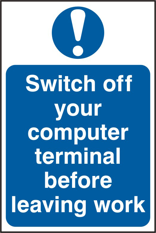 Switch off your computer terminal before leaving work sign 1mm rigid PVC self adhesive backing 200 x 300mm sign