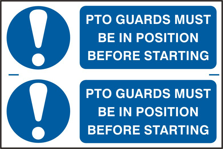 PTO guards must be in position before starting sign 1mm rigid PVC self adhesive backing 300 x 200mm sign