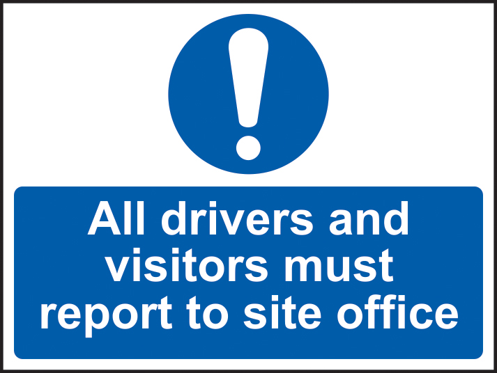 All drivers and visitors must report to site office sign 1mm rigid plastic 600 x 450mm sign
