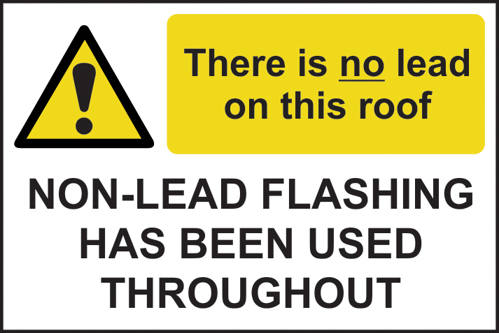 There is no lead on this roof / Non lead flashing. sign 1mm rigid plastic 300 x 200mm sign