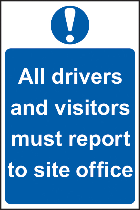 All drivers and visitors must report to site office sign 1mm rigid PVC self adhesive backing 400 x 600mm sign
