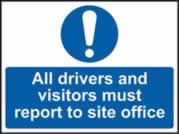 All drivers and visitors must report to site office sign Correx 600 x 450mm