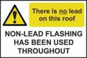 There is no lead on this roof / Non lead flashing. Sign 1mm rigid plastic 300 x 200mm
