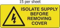 Isolate supply before removing cover - s/a vinyl - 96 x 38mm sheet of 15 labels label made from self-adhesive vinyl