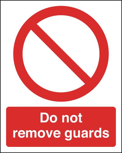 Prohibition signs - 250 x 200 mm do not remove guards